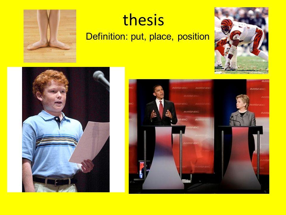 thesis Definition: put, place, position