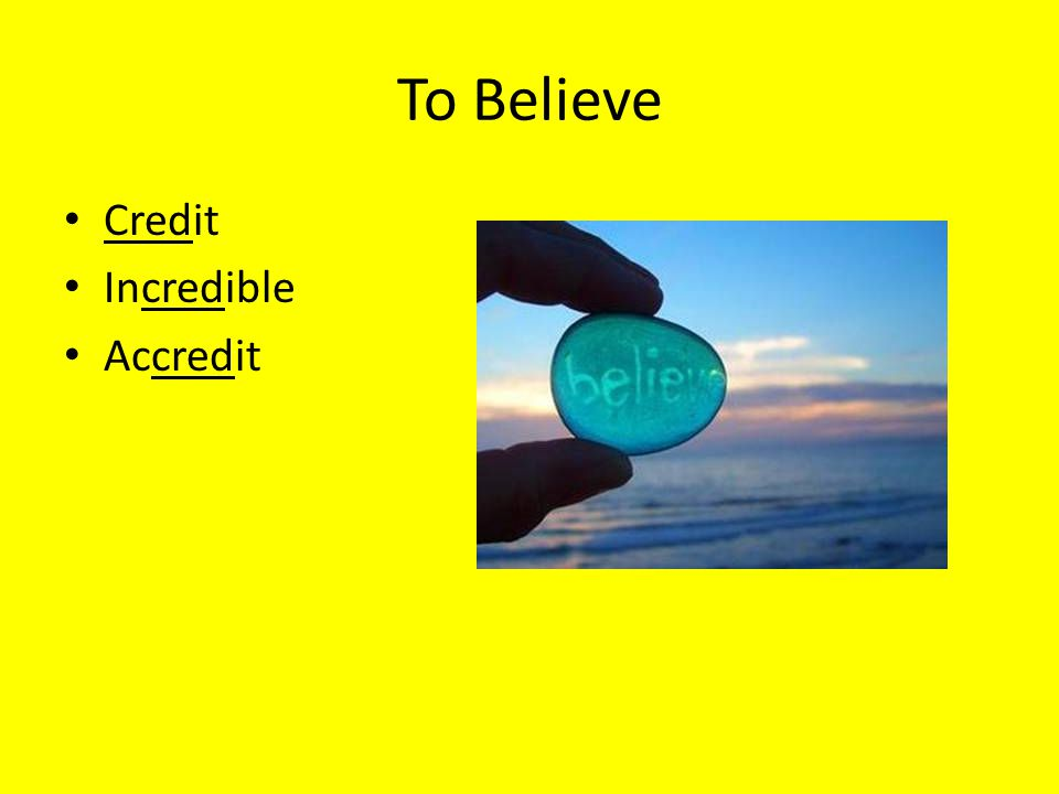 To Believe Credit Incredible Accredit