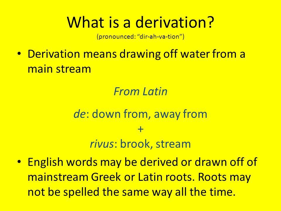 What is a derivation (pronounced: dir-ah-va-tion )