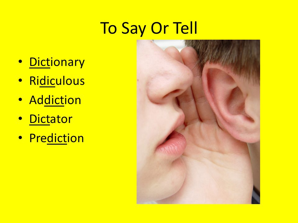 To Say Or Tell Dictionary Ridiculous Addiction Dictator Prediction
