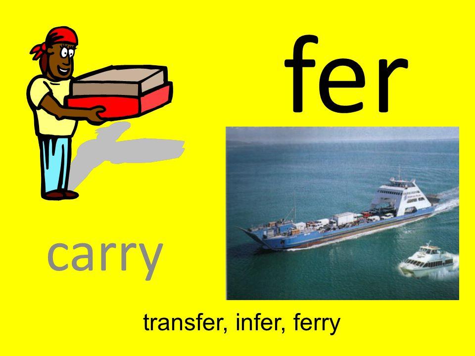 fer carry transfer, infer, ferry