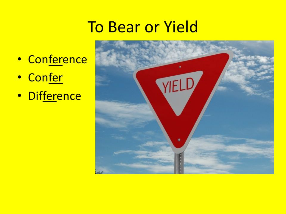To Bear or Yield Conference Confer Difference