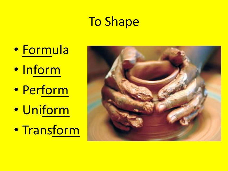 To Shape Formula Inform Perform Uniform Transform