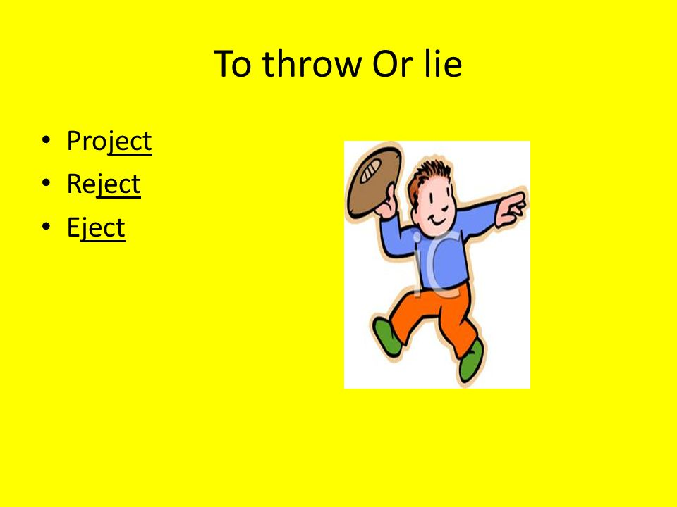 To throw Or lie Project Reject Eject