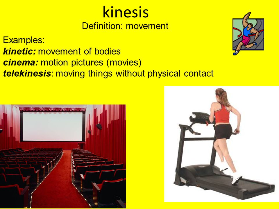 kinesis Definition: movement Examples: kinetic: movement of bodies