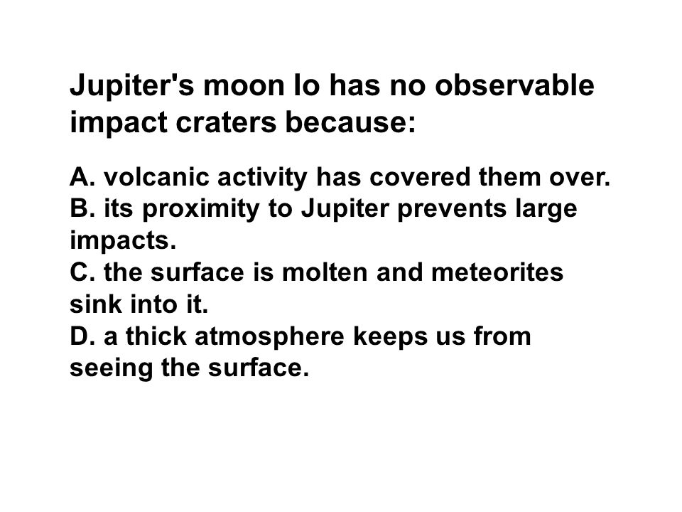 Jupiter s moon Io has no observable impact craters because: