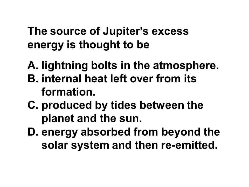 The source of Jupiter s excess energy is thought to be