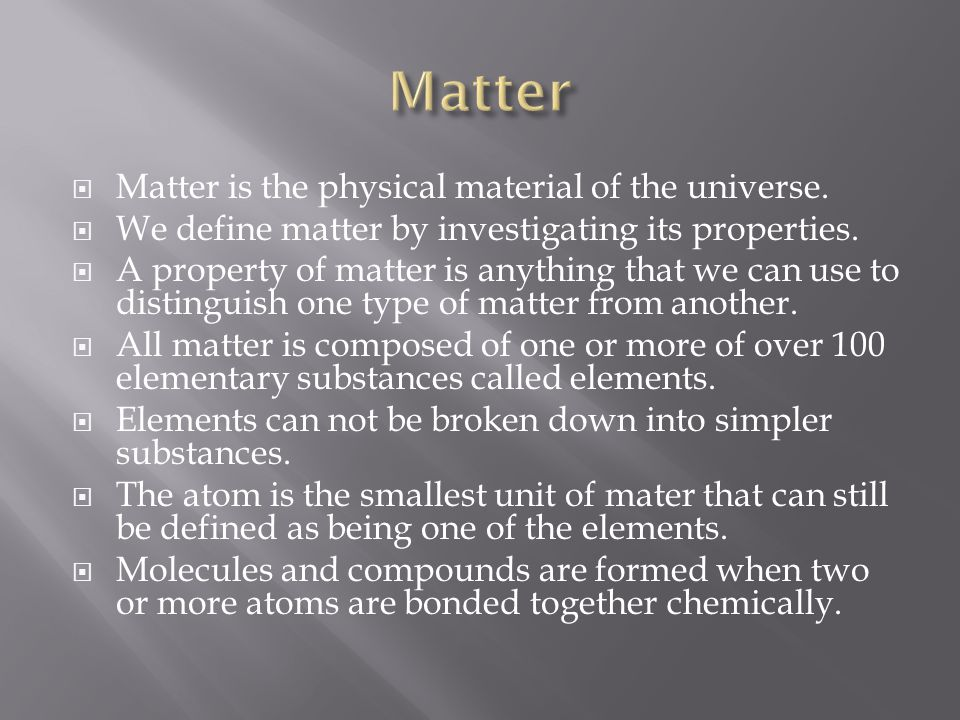 Matter Matter is the physical material of the universe.