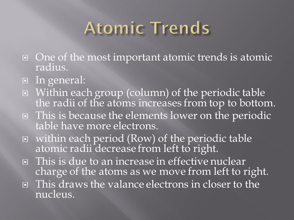Atomic Trends One of the most important atomic trends is atomic radius. In general: