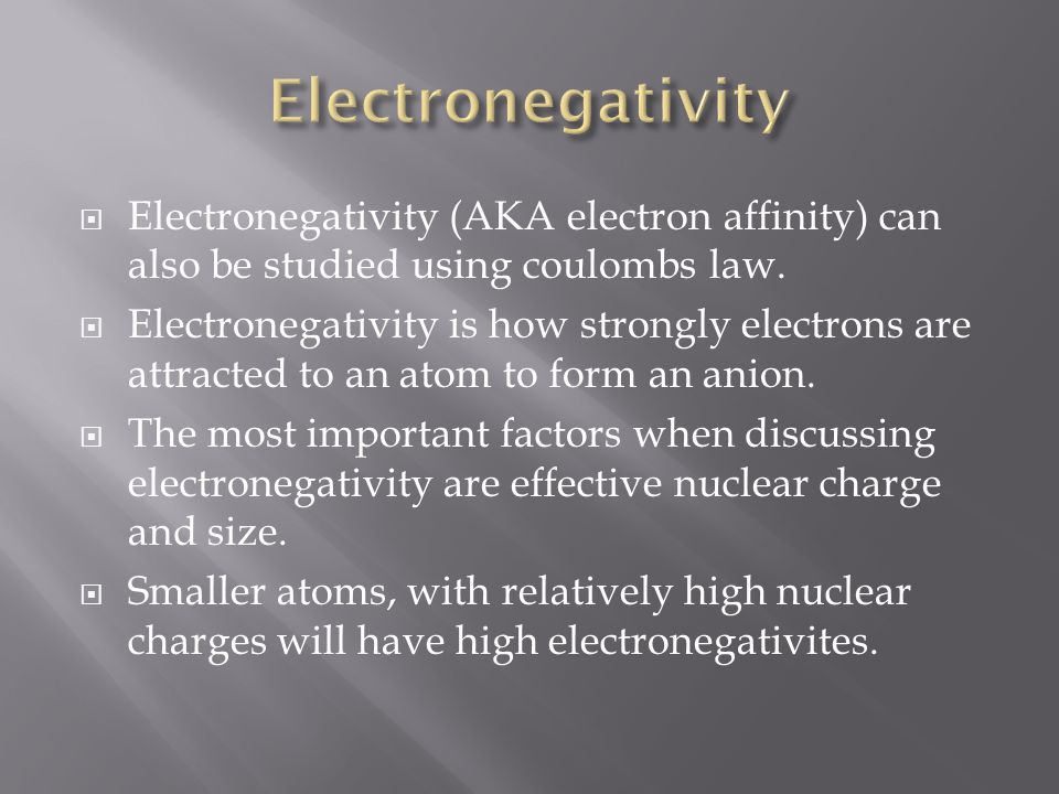 Electronegativity Electronegativity (AKA electron affinity) can also be studied using coulombs law.