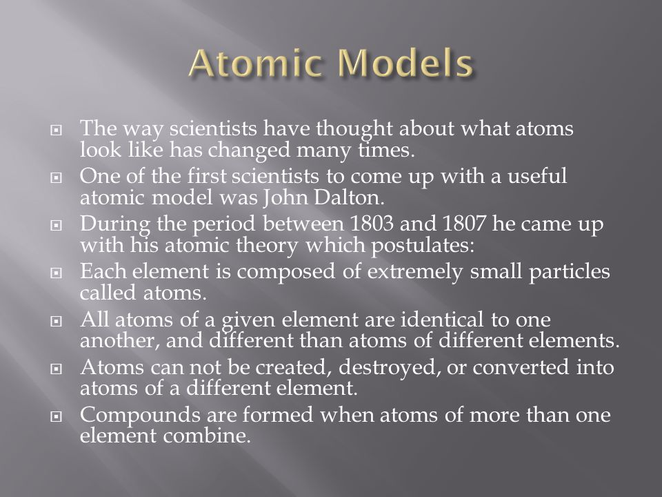 Atomic Models The way scientists have thought about what atoms look like has changed many times.