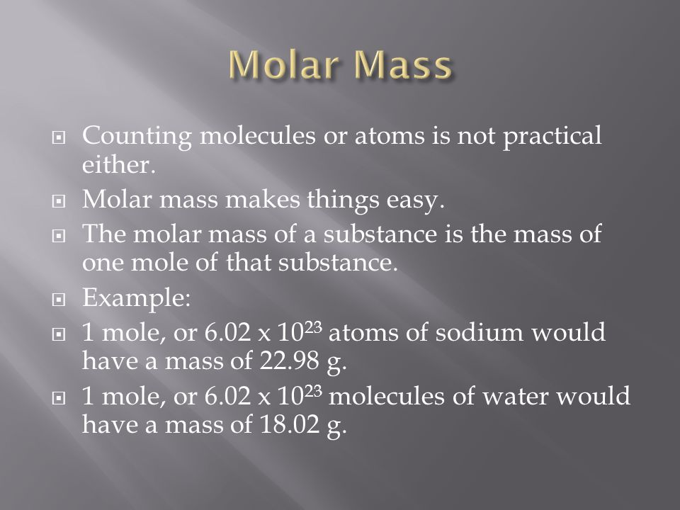 Molar Mass Counting molecules or atoms is not practical either.