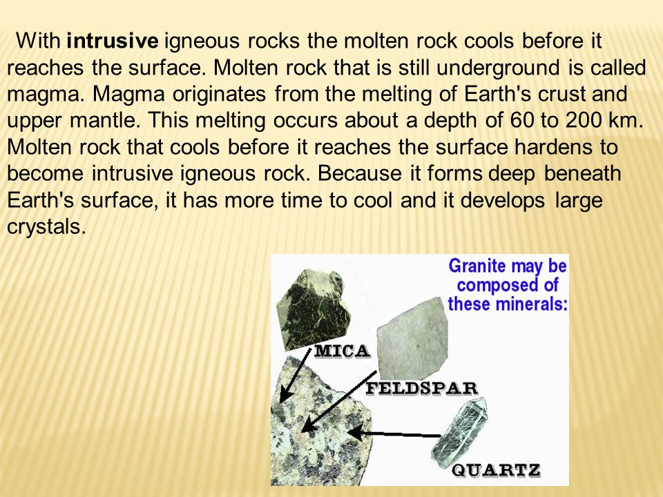 With intrusive igneous rocks the molten rock cools before it reaches the surface.