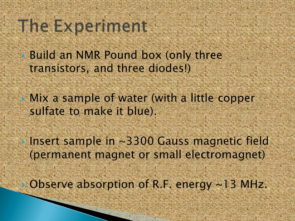 The Experiment Build an NMR Pound box (only three transistors, and three diodes!)