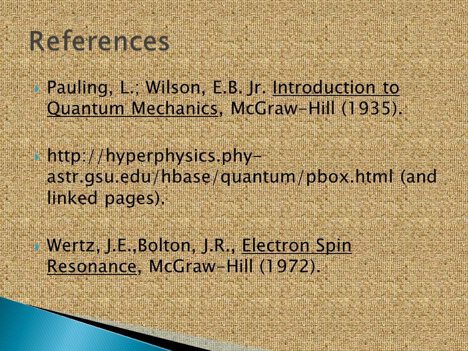 References Pauling, L.; Wilson, E.B. Jr. Introduction to Quantum Mechanics, McGraw-Hill (1935).