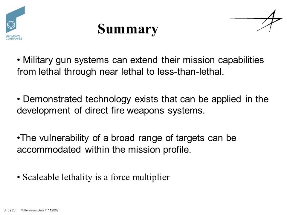Summary Military gun systems can extend their mission capabilities from lethal through near lethal to less-than-lethal.