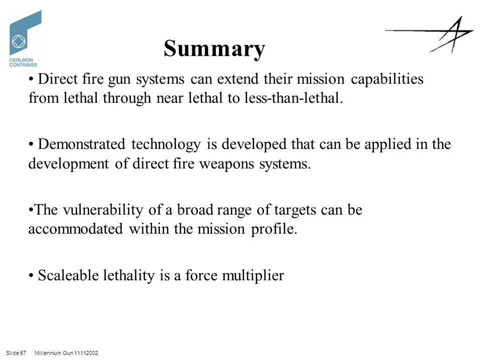 Summary Direct fire gun systems can extend their mission capabilities from lethal through near lethal to less-than-lethal.