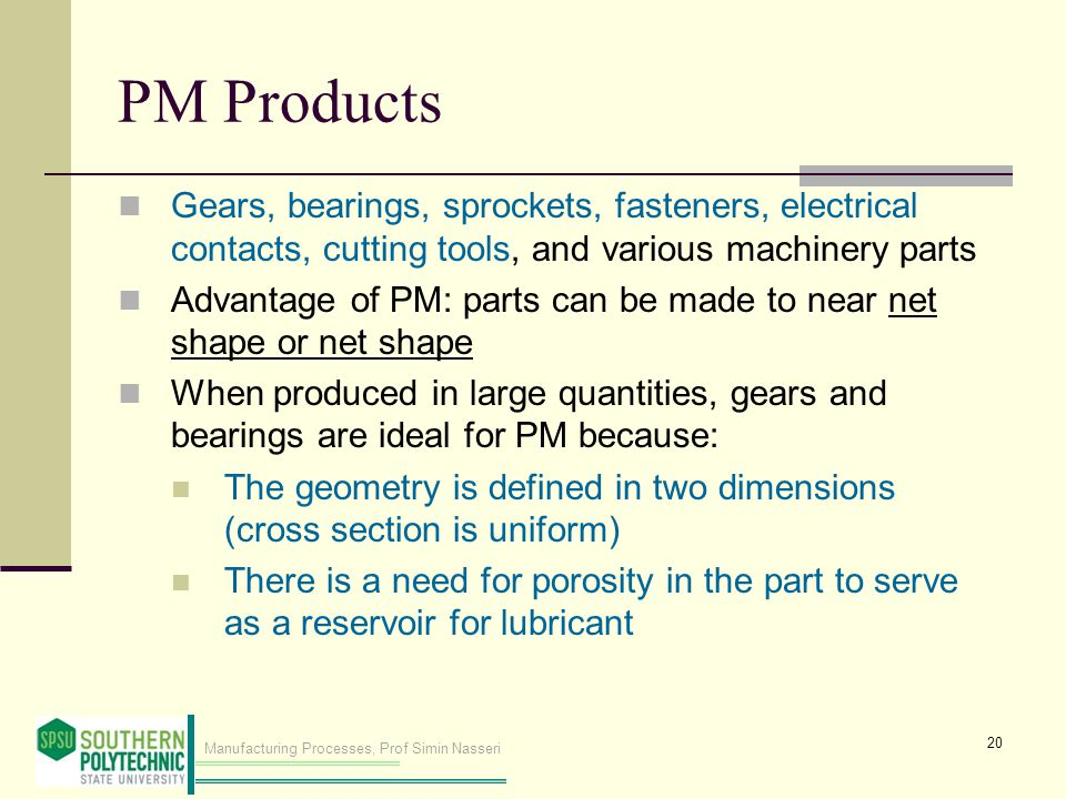PM Products Gears, bearings, sprockets, fasteners, electrical contacts, cutting tools, and various machinery parts.