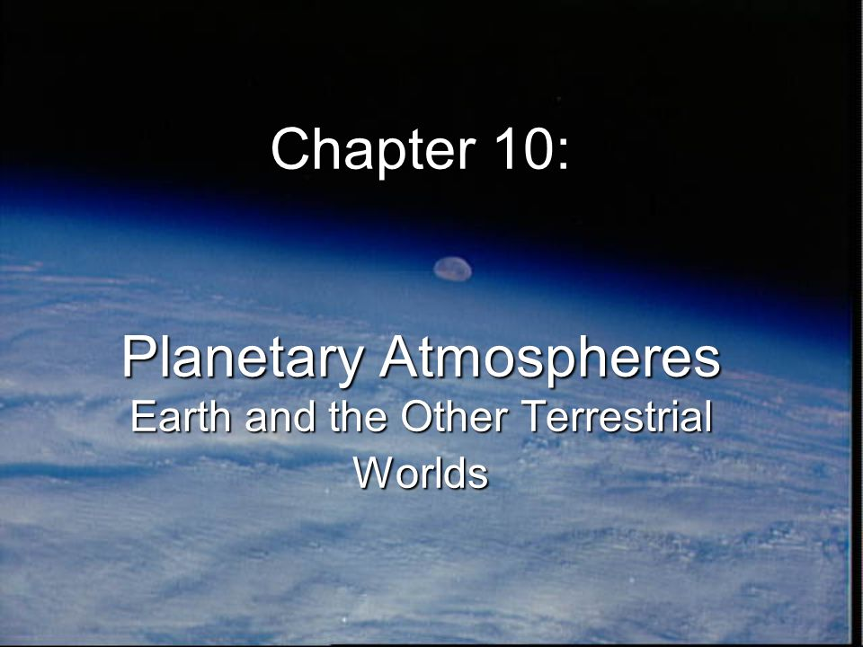 Chapter 10: Planetary Atmospheres Earth and the Other Terrestrial Worlds