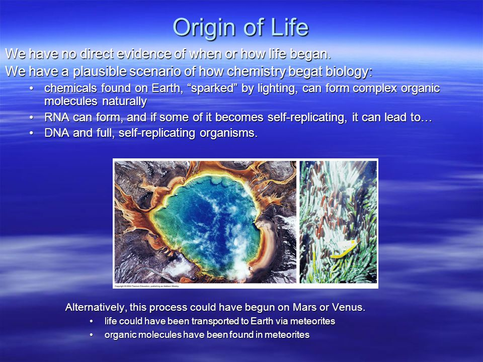Origin of Life We have no direct evidence of when or how life began.