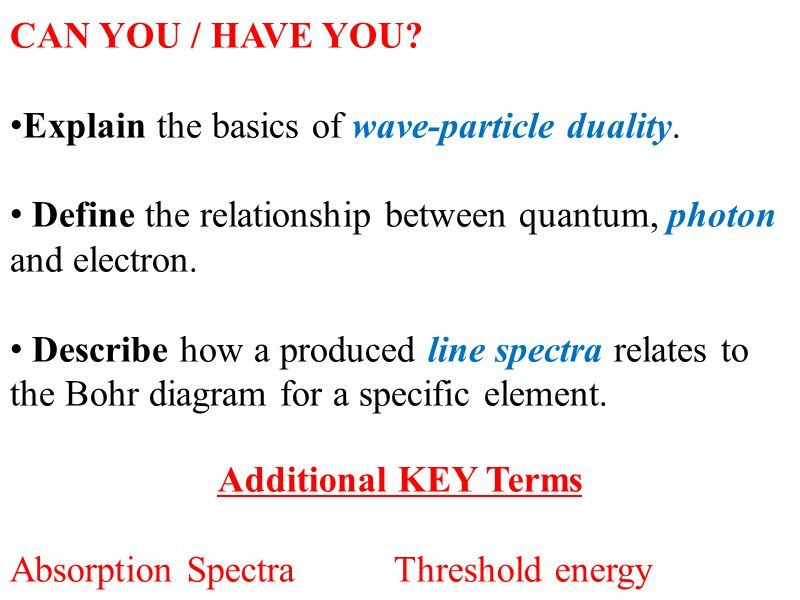 CAN YOU / HAVE YOU Explain the basics of wave-particle duality. Define the relationship between quantum, photon and electron.