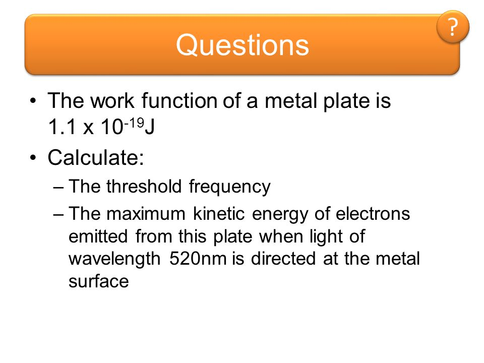 Questions The work function of a metal plate is 1.1 x 10-19J