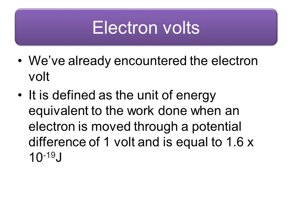 Electron volts We've already encountered the electron volt