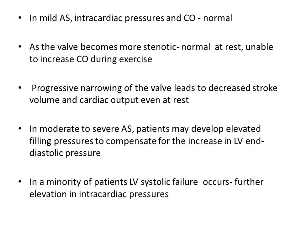 In mild AS, intracardiac pressures and CO - normal