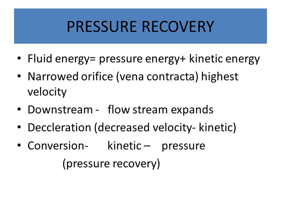 PRESSURE RECOVERY Fluid energy= pressure energy+ kinetic energy