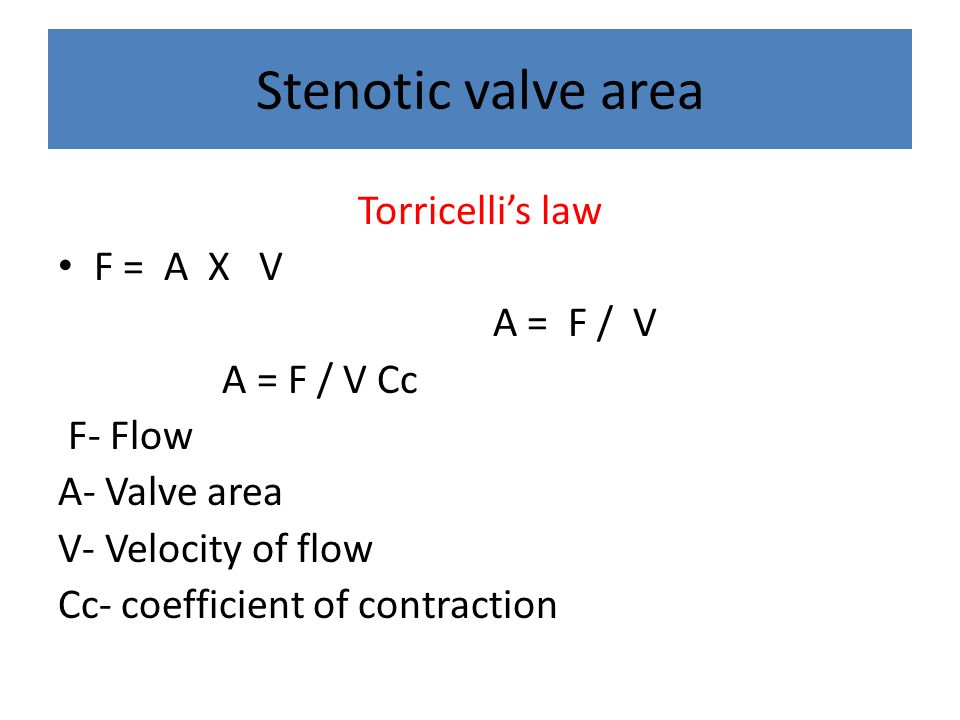Stenotic valve area Torricelli's law F = A X V A = F / V A = F / V Cc