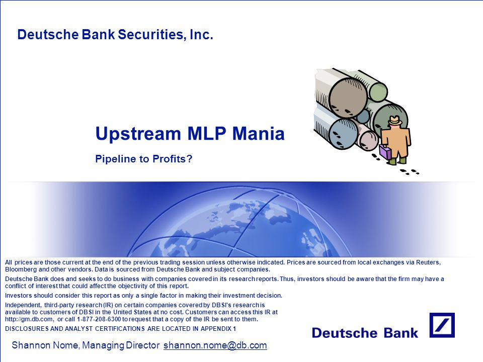 Upstream MLP Mania Deutsche Bank Securities, Inc. Pipeline to Profits