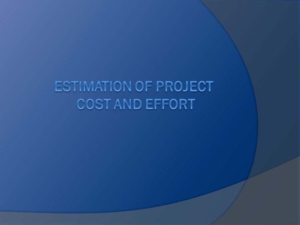 Estimation of Project Cost and Effort