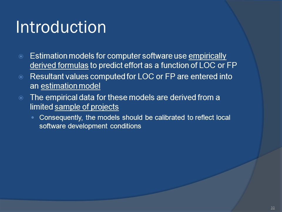 Introduction Estimation models for computer software use empirically derived formulas to predict effort as a function of LOC or FP.