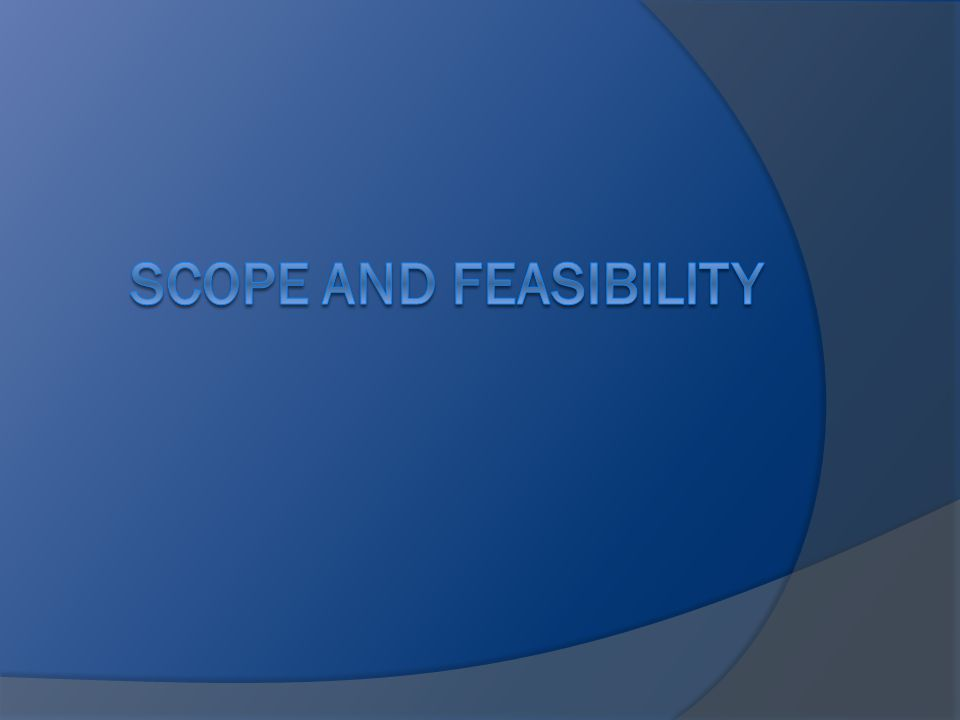 Scope and Feasibility