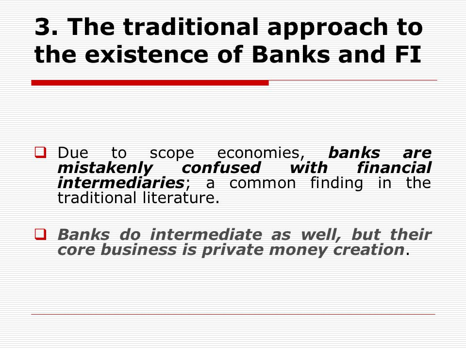 3. The traditional approach to the existence of Banks and FI