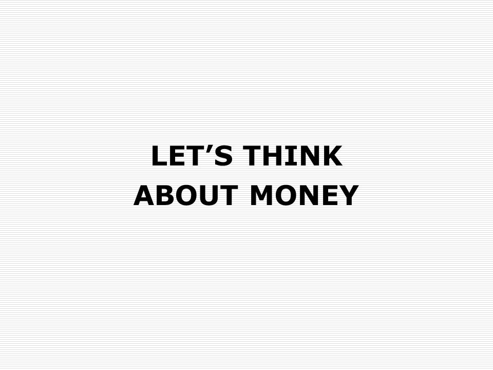 LET'S THINK ABOUT MONEY