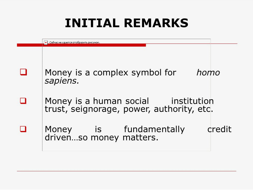 INITIAL REMARKS Money is a complex symbol for homo sapiens.