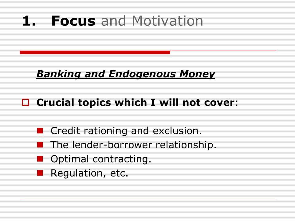 1. Focus and Motivation Banking and Endogenous Money