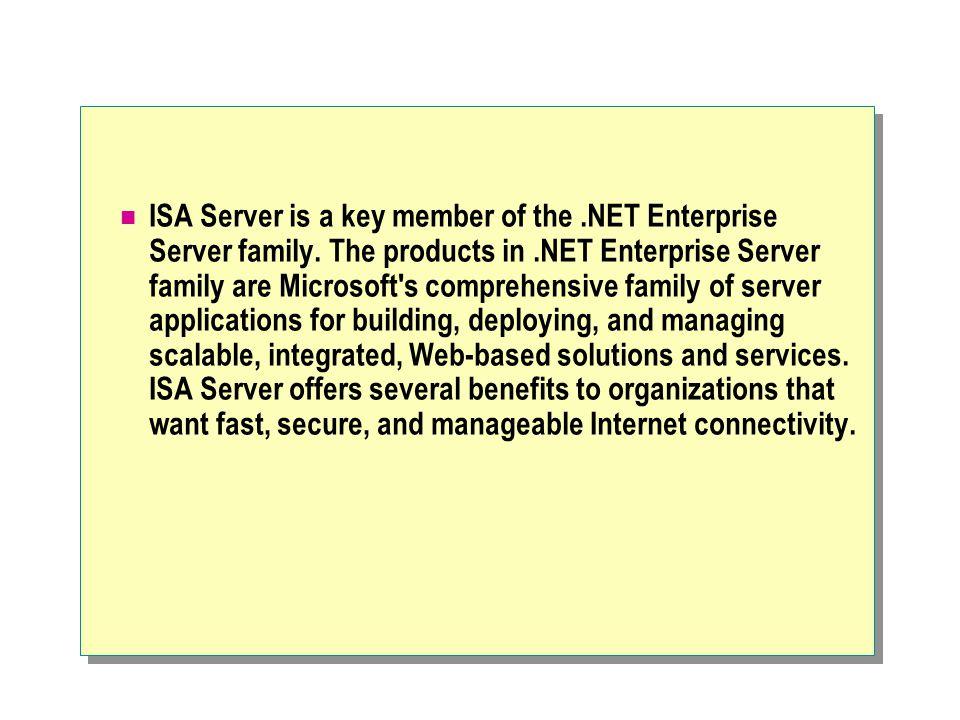 ISA Server is a key member of the. NET Enterprise Server family