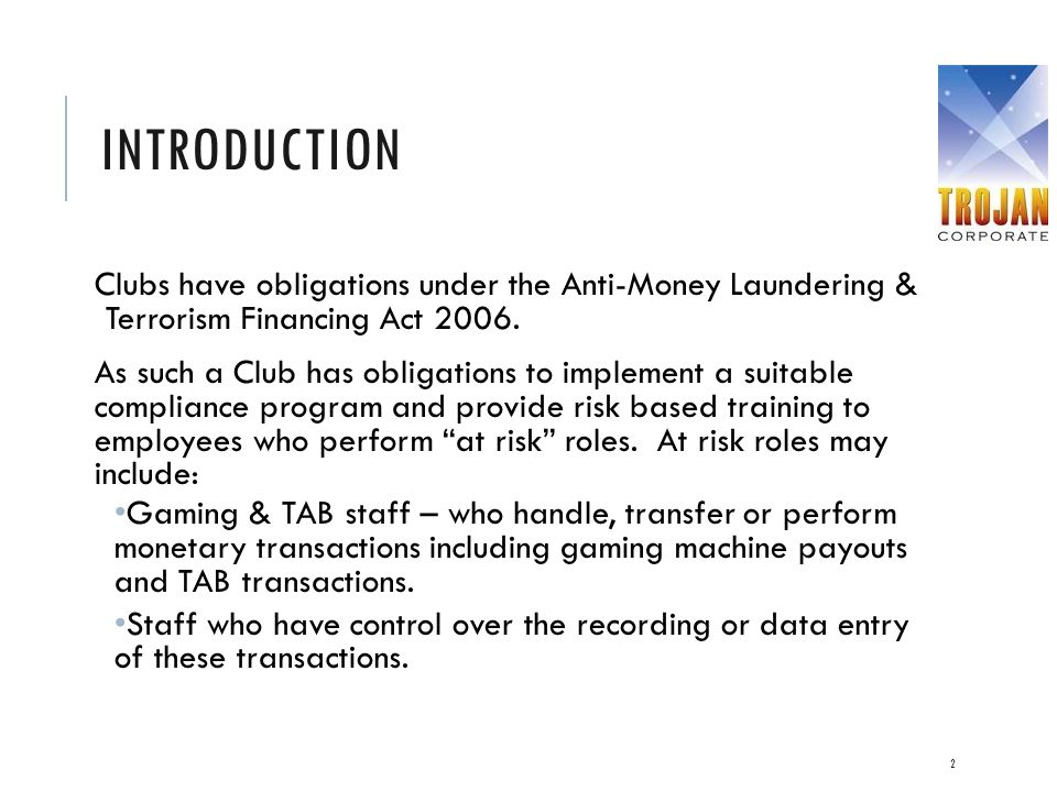 Introduction Clubs have obligations under the Anti-Money Laundering & Terrorism Financing Act 2006.