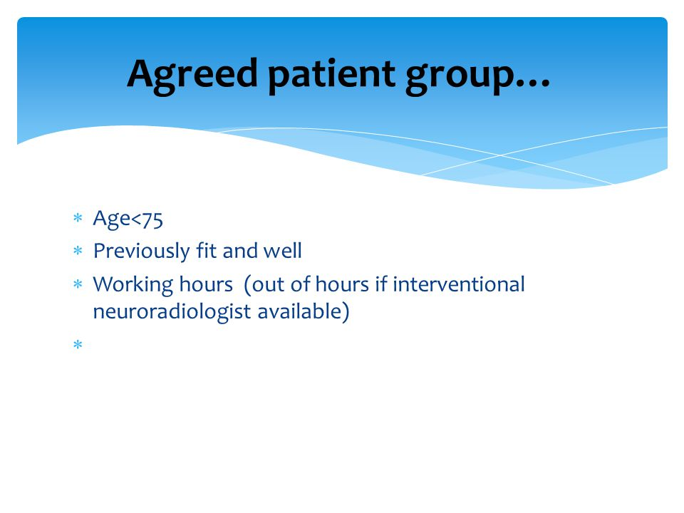 Agreed patient group… Age<75 Previously fit and well