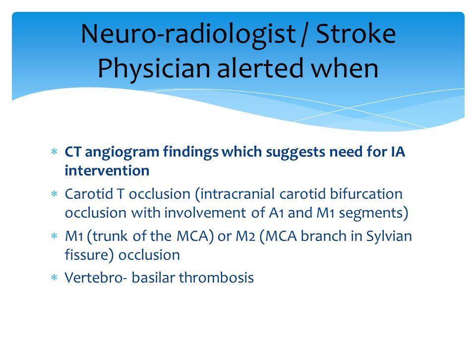 Neuro-radiologist / Stroke Physician alerted when