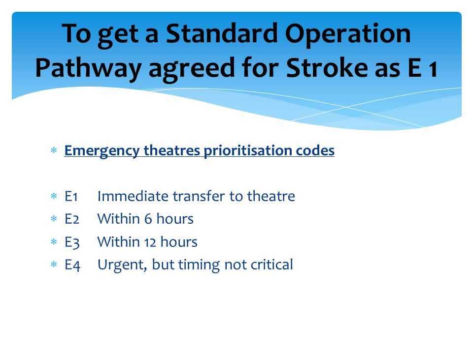 To get a Standard Operation Pathway agreed for Stroke as E 1