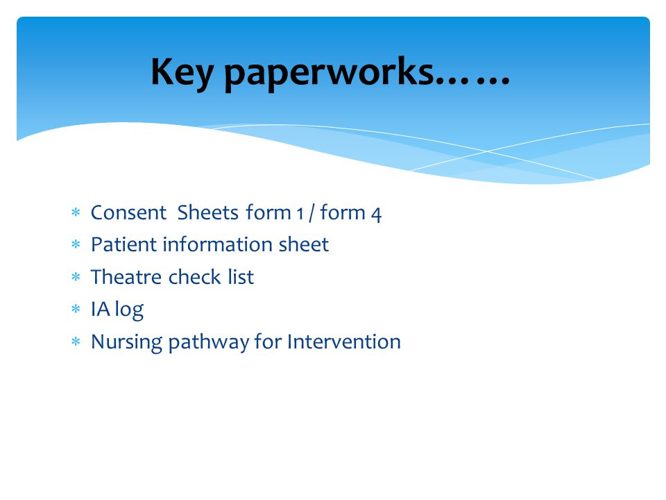 Key paperworks…… Consent Sheets form 1 / form 4