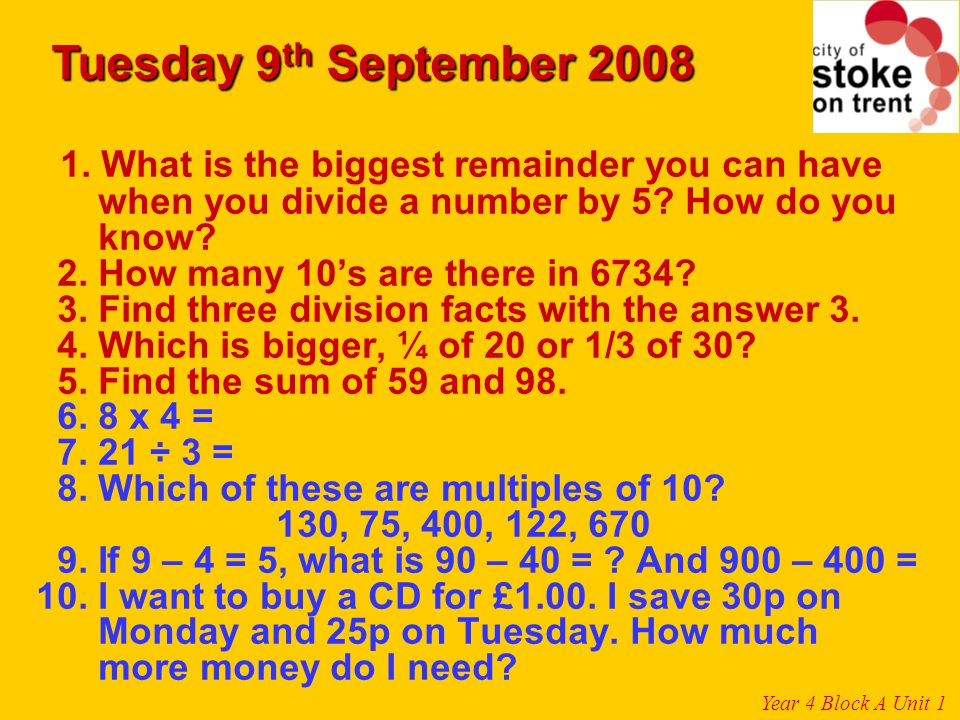Tuesday 9th September 2008 1. What is the biggest remainder you can have. when you divide a number by 5 How do you.