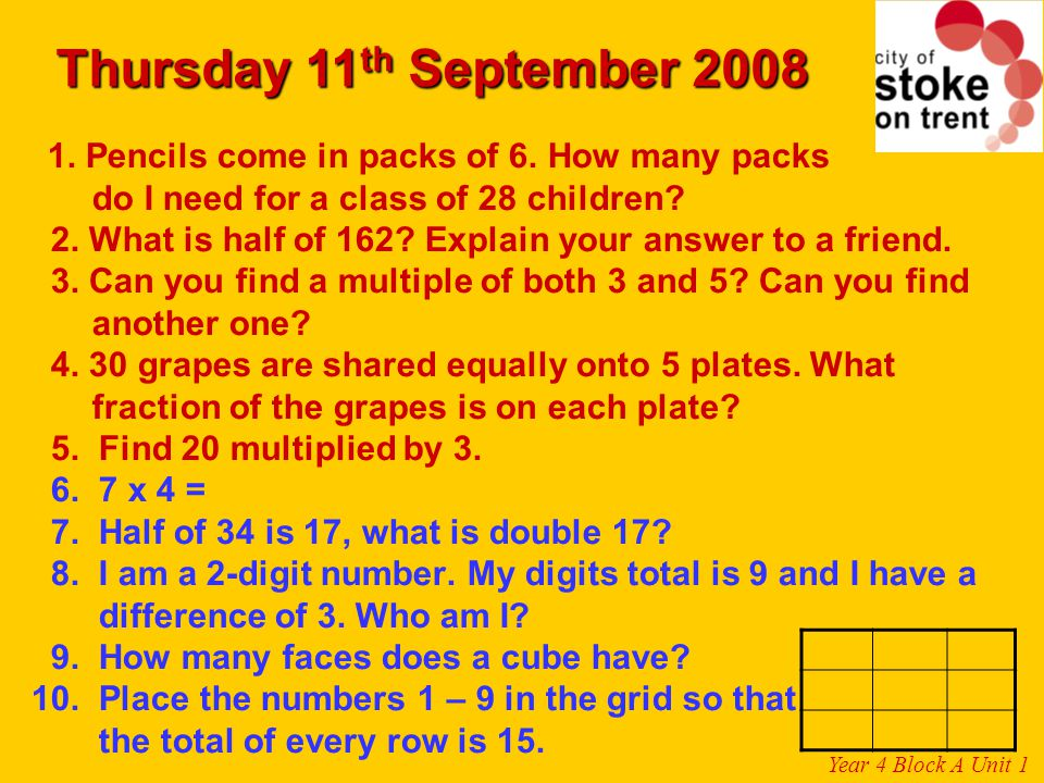 Thursday 11th September 2008 1. Pencils come in packs of 6. How many packs do I need for a class of 28 children