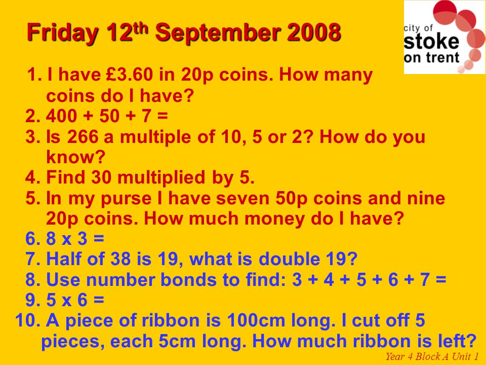 Friday 12th September 2008 1. I have £3.60 in 20p coins. How many