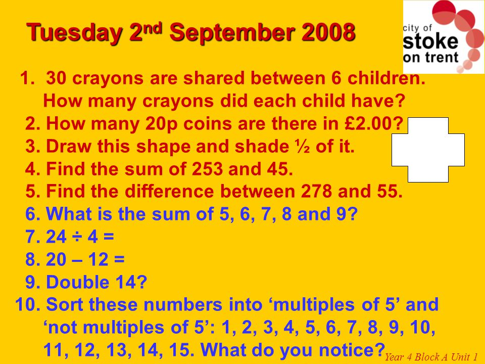 Tuesday 2nd September 2008 1. 30 crayons are shared between 6 children. How many crayons did each child have