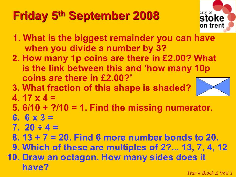 Friday 5th September 2008 1. What is the biggest remainder you can have. when you divide a number by 3