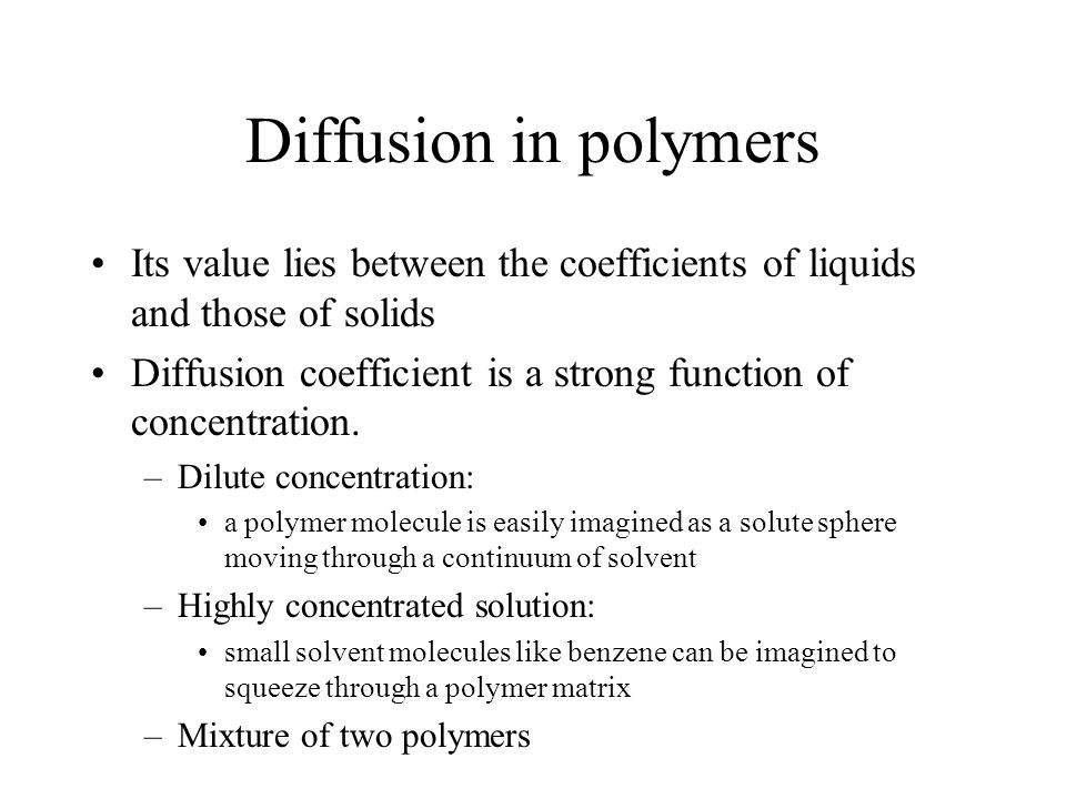 Diffusion in polymers Its value lies between the coefficients of liquids and those of solids.